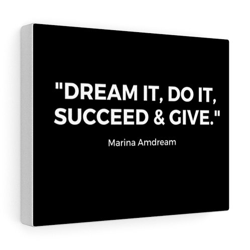 """""""Dream It, Do It, Succeed & Give"""" White Font Canvas Gallery Wraps"""