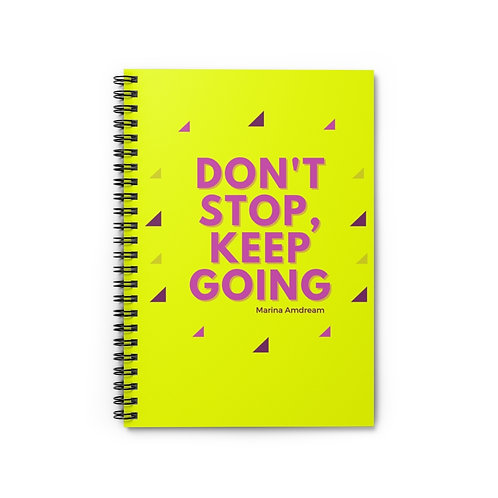 Don't Stop Keep Going Spiral Notebook - Ruled Line