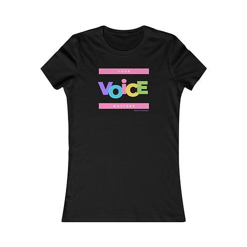 Your Voice Matters Women's Favorite Tee