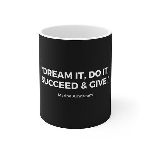 Dream It, Do It, Succeed & Give White Font White Ceramic Mug
