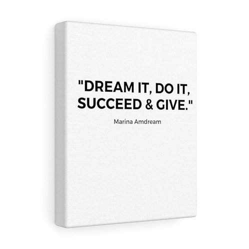 """""""Dream It, Do It, Succeed & Give"""" Black Font Canvas Gallery Wraps"""