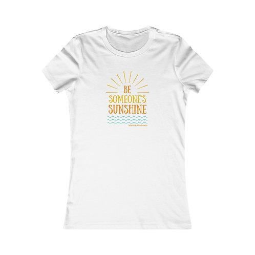 Be Someone's Sunshine Women's Favorite Tee