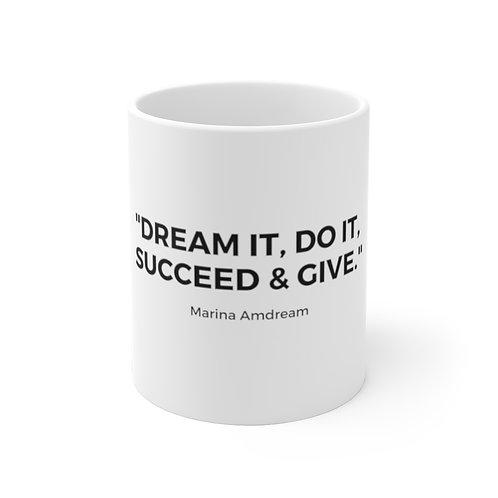 Dream It, Do It, Succeed & Give Black Font White Ceramic Mug