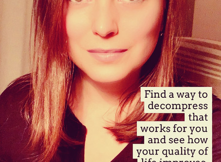 Find a way to decompress & improve your life
