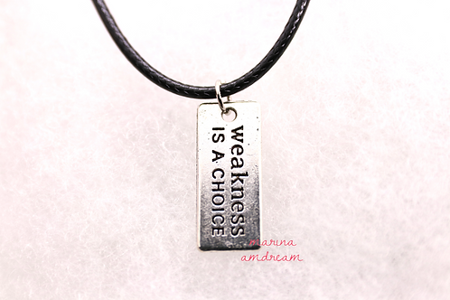 Weakness Is A Choice Necklace