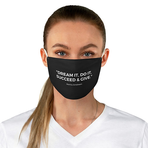 """""""Dream it, Do it, Succeed & Give"""" White Font Fabric Face Mask"""