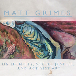 Matt Grimes: On Identity, Social Justice, and Activist Art