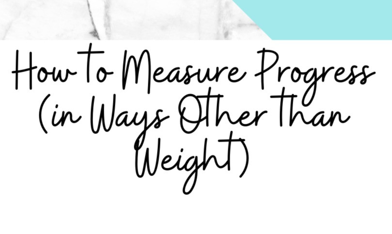 How to Measure Progress in Ways Other Than the Scale