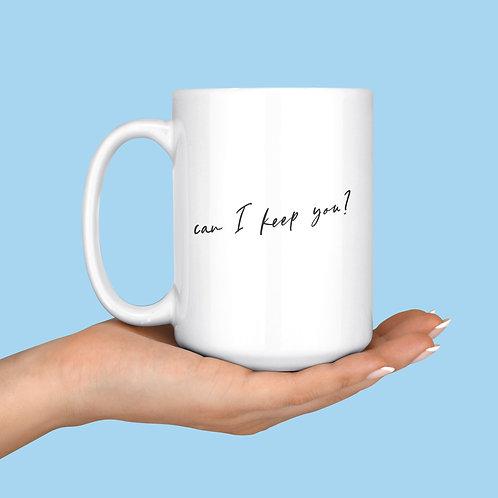 Can I Keep You? Mug