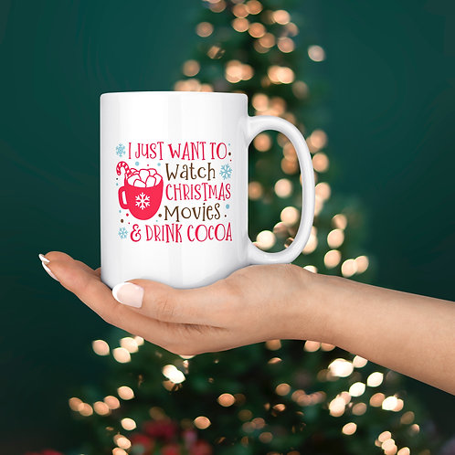 I Just Want To Watch Christmas Movies & Drink Cocoa Mug