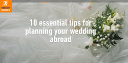 Tips for planning your wedding abroad