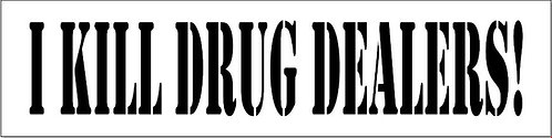 I Kill Drug Dealers