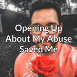 Opening Up About My Abuse Saved Me