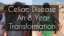 Celiac Disease - An 8 Year Transformation
