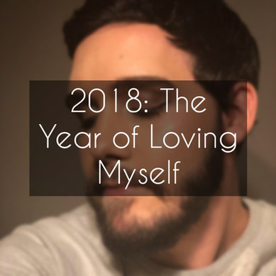 2018: The Year of Loving Myself