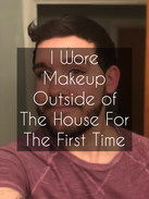 I Wore Makeup Outside of The House For The First Time