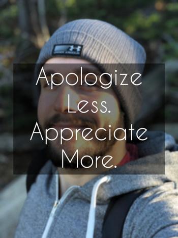 Apologize Less. Appreciate More.