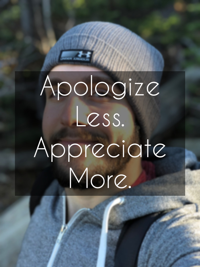 Apologize Less. Appreciate More.