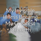 My Invisible Illness Became My Greatest Strength