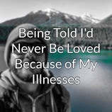 Being Told I'd Never Be Loved Because of My Illnesses