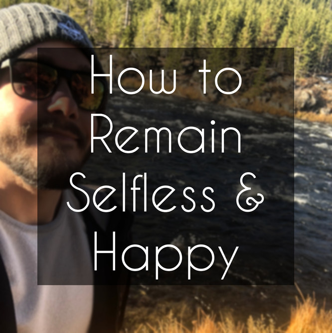 How to Remain Selfless & Happy