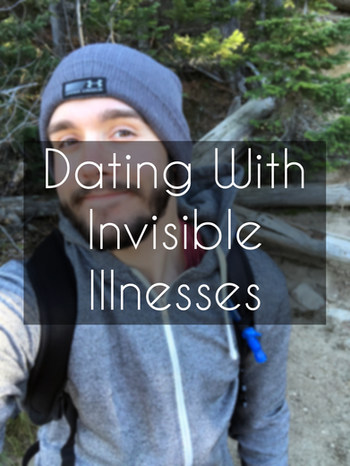 Don't Be Afraid to Date With Invisible Illnesses