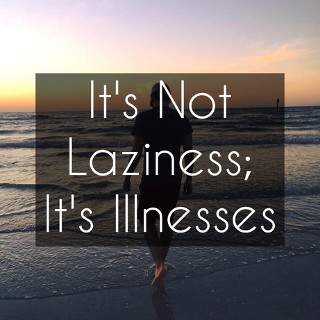 It's Not Laziness; It's Illnesses
