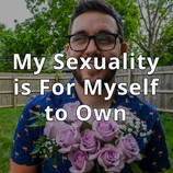 My Sexuality is For Myself to Own (And Yours is Too)