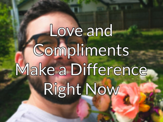 Love & Compliments Make A Difference Right Now ❤️
