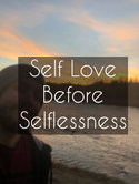 Self Love Before Selflessness