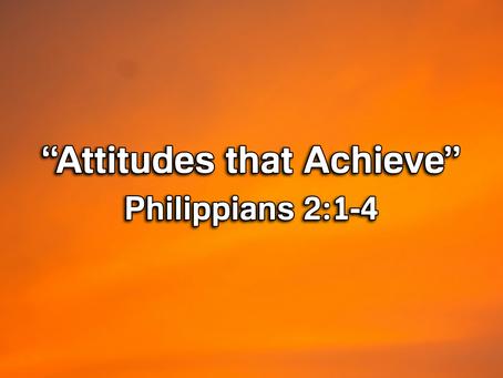 Attitudes That Achieve (Philippians 2:1-4) - 2/16/20