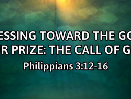 Pressing Toward the Goal -- Our Prize: The Call of God (Philippians 3:12-16) - 4/5/20
