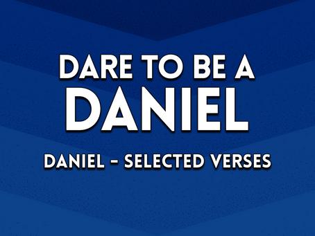 Dare to Be a Daniel (Daniel-Selected Verses) - 4/25/21