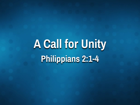 A Call for Unity (Philippians 2:1-4) - 9/22/21