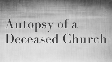 Autopsy of a Deceased Church: Session 9 (Ch. 11-14) - 4/1/20
