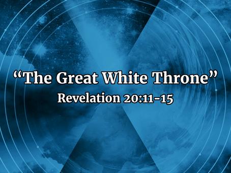 The Great White Throne (Revelation 20:11-15) - 9/8/19
