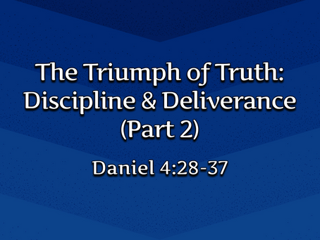 The Triumph of Truth: Discipline & Deliverance, Part 2 (Daniel 4:28-37) - 9/20/20
