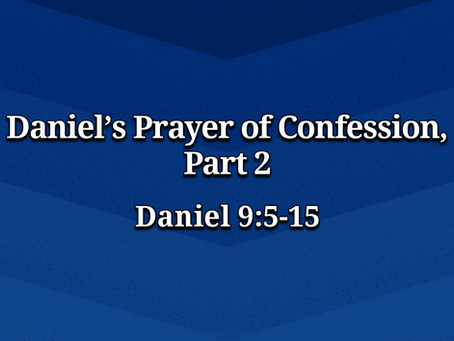 Daniel's Prayer of Confession, Part 2 (Daniel 9:5-15) - 12/27/20