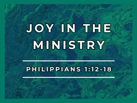 Joy in the Ministry (Philippians 1:12-18) - 1/5/20