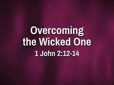 Overcoming the Wicked One (1 John 2:12-14) - 7/11/21
