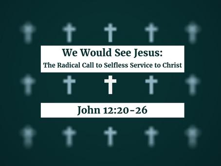 We Would See Jesus (John 12:20-26) - 8/25/19