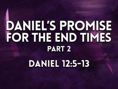 Daniel's Promise for the End Times, Part 2 (Daniel 12:5-13) - 4/18/21
