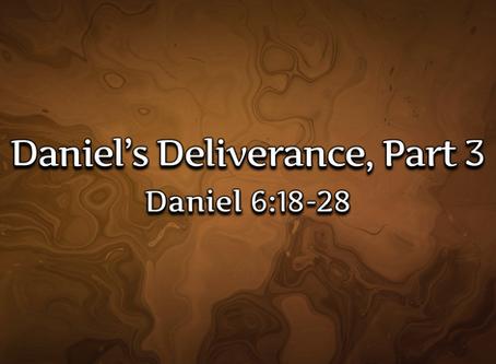 Daniel's Deliverance, Part 3 (Daniel 6:18-28) - 10/25/20