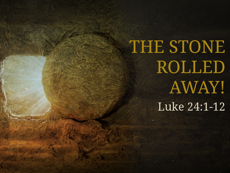 The Stone Rolled Away (Luke 24:1-12) - 4/12/20 (Drive-In Service)