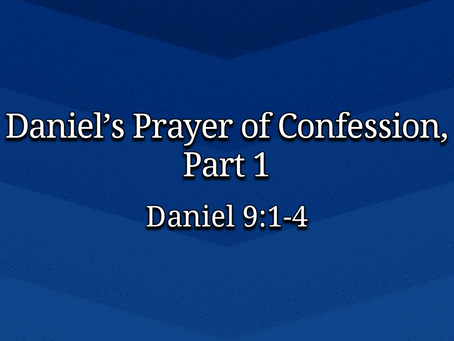 Daniel's Prayer of Confession, Part 1 (Daniel 9:1-4) - 12/13/20
