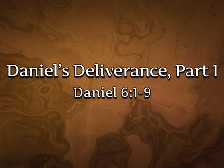 Daniel's Deliverance, Part 1 (Daniel 6:1-9) - 10/11/20