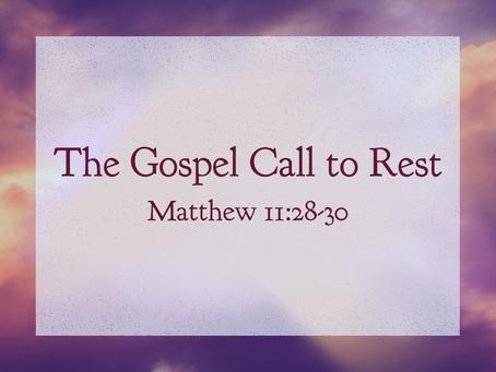 The Gospel Call to Rest (Matthew 11:28-30) - 8/2/20