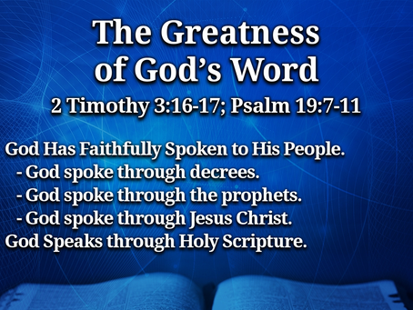 The Greatness of God's Word, Part 1 (2 Tim. 3:16-17; Ps. 19:7-11) - 8/8/21