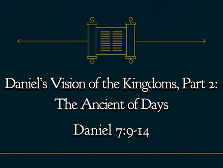 Daniel's Vision of the Kingdoms, Part 2: The Ancient of Days (Daniel 7:9-14) - 11/15/20