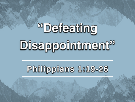 Defeating Disappointment (Philippians 1:19-26) - 1/12/20